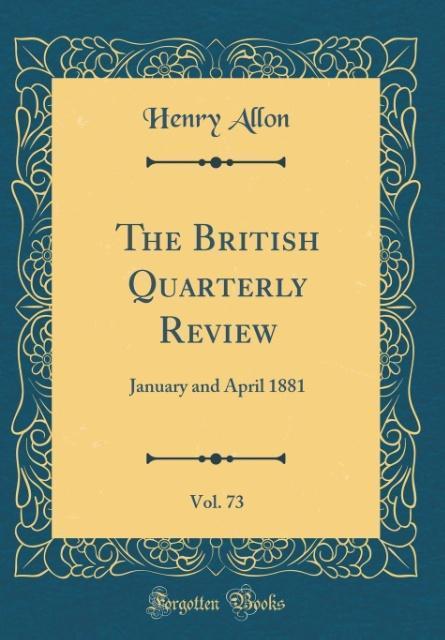 The British Quarterly Review, Vol. 73