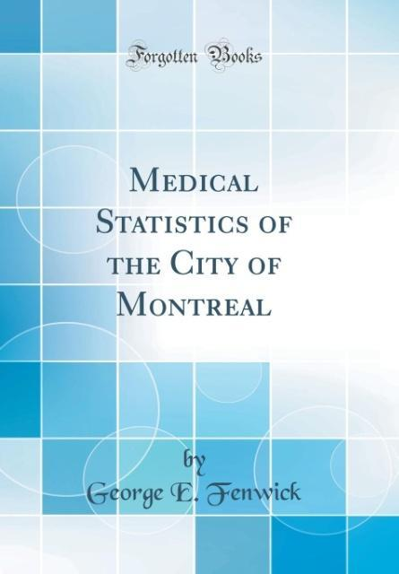 Medical Statistics of the City of Montreal (Classic Reprint)
