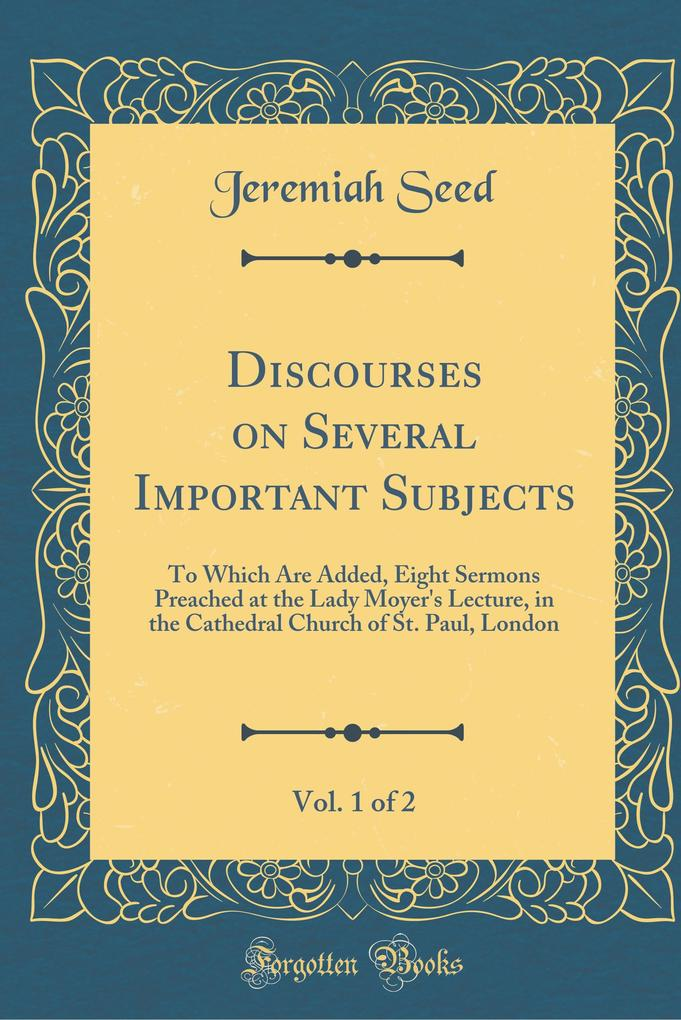 Discourses on Several Important Subjects, Vol. 1 of 2