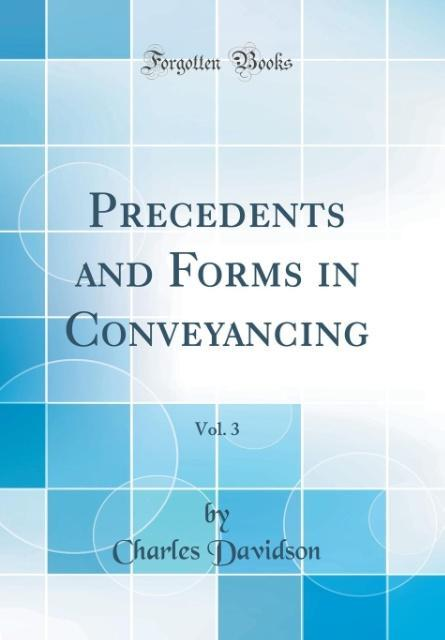 Precedents and Forms in Conveyancing, Vol. 3 (Classic Reprint)