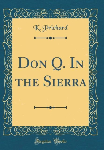 Don Q. In the Sierra (Classic Reprint)
