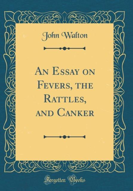 An Essay on Fevers, the Rattles, and Canker (Classic Reprint)
