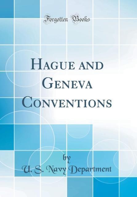 Hague and Geneva Conventions (Classic Reprint)