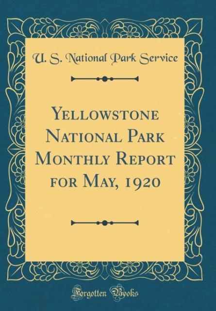 Yellowstone National Park Monthly Report for May, 1920 (Classic Reprint)