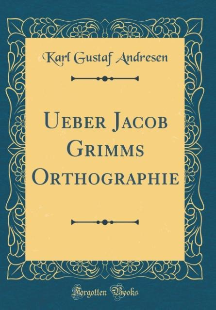 Ueber Jacob Grimms Orthographie (Classic Reprint)