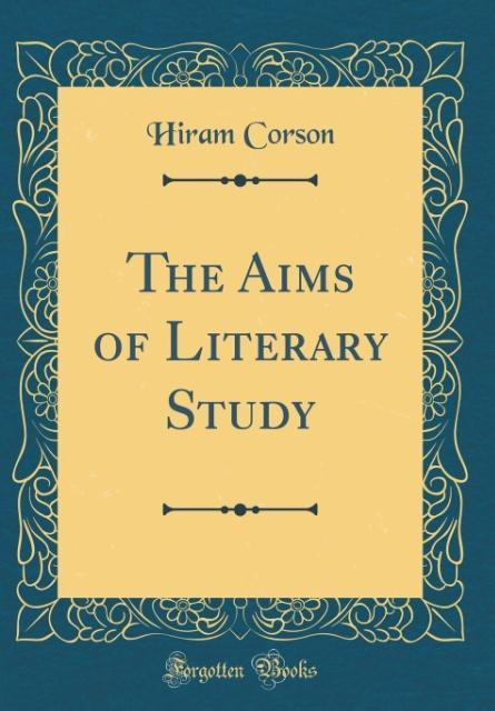 The Aims of Literary Study (Classic Reprint)