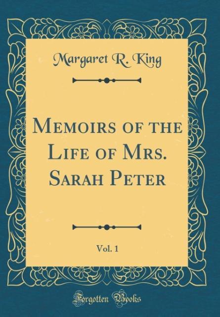 Memoirs of the Life of Mrs. Sarah Peter, Vol. 1 (Classic Reprint)