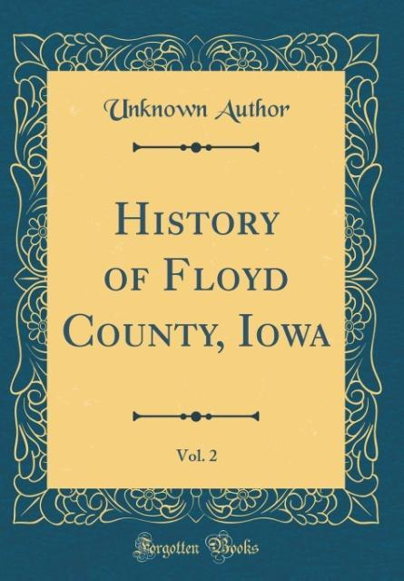 History of Floyd County, Iowa, Vol. 2 (Classic Reprint)