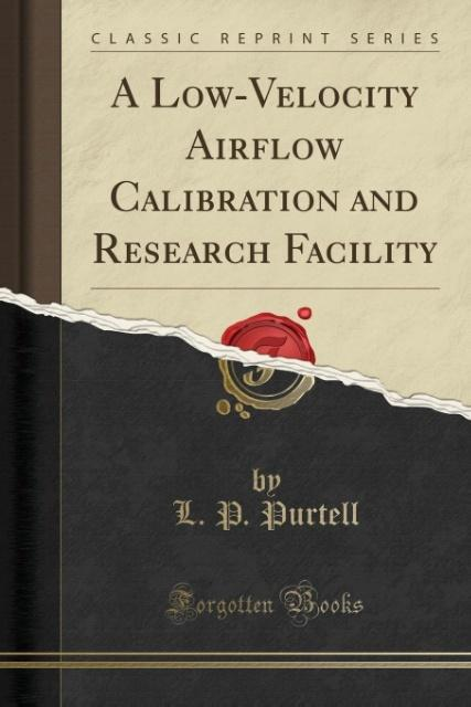 A Low-Velocity Airflow Calibration and Research Facility (Classic Reprint) als Taschenbuch von L. P. Purtell
