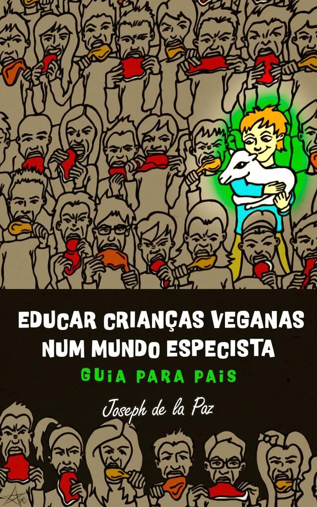 Educar crianças veganas num mundo especista: Guia para pais als eBook von Joseph de la Paz - Vitamina Vegana