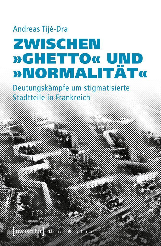 Zwischen »Ghetto« und »Normalität« als eBook von Andreas Tijé-Dra - transcript Verlag