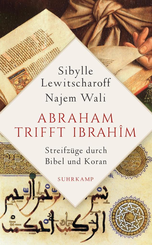 Abraham trifft Ibrahîm. Streifzüge durch Bibel und Koran als eBook