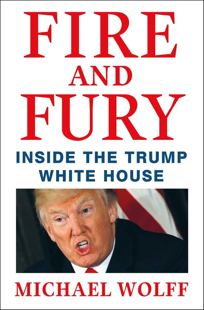 Fire and Fury: Inside the Trump White House als Buch von Michael Wolff