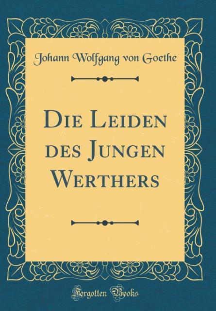 Die Leiden des Jungen Werthers (Classic Reprint)