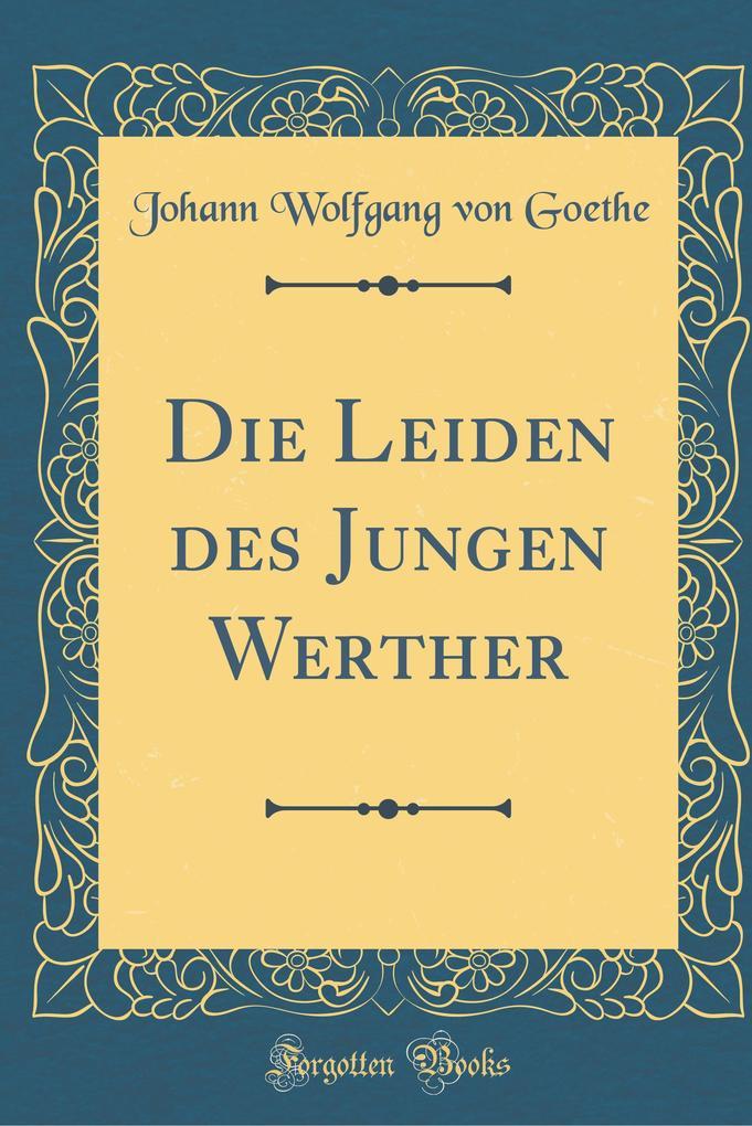 Die Leiden des Jungen Werther (Classic Reprint)