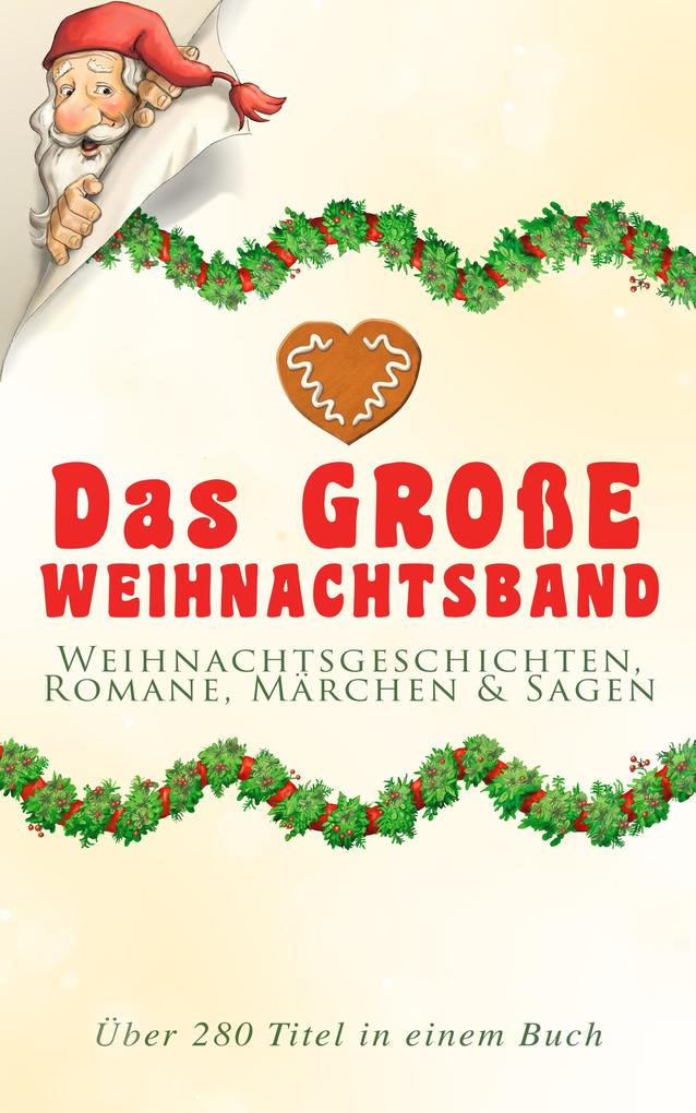 Das große Weihnachtsband: Weihnachtsgeschichten, Romane, Märchen & Sagen (Über 280 Titel in einem Buch) als eBook