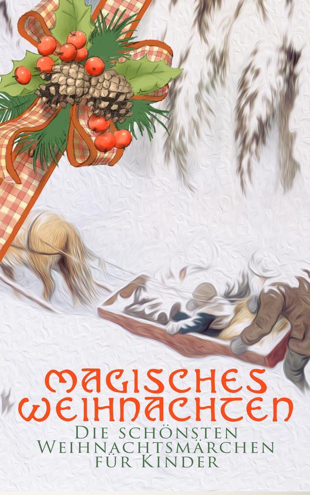 Magisches Weihnachten - Die schönsten Weihnachtsmärchen für Kinder als eBook