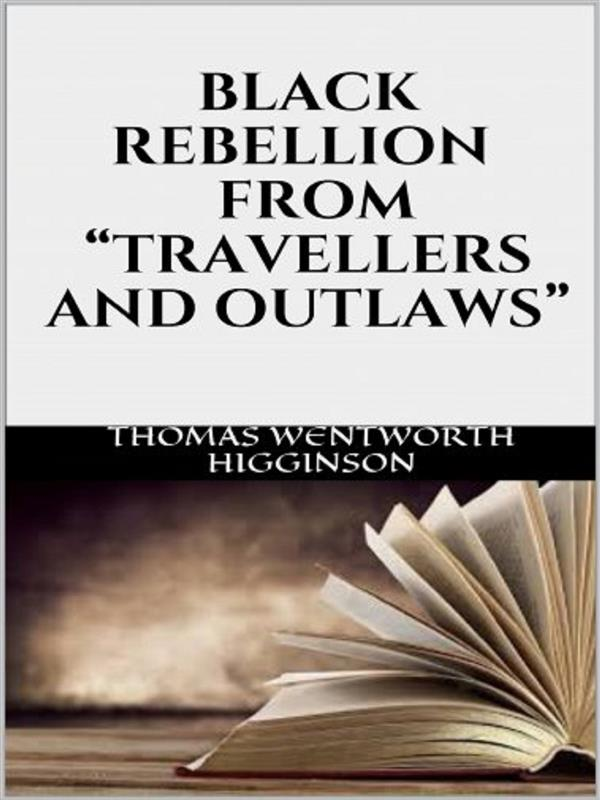 Black rebellion - From Travellers and outlaws' als eBook von Thomas Wentworth Higginson