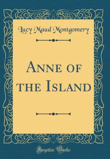 Anne of the Island (Classic Reprint)