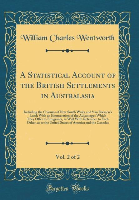 A Statistical Account of the British Settlements in Australasia, Vol. 2 of 2 als Buch von William Charles Wentworth
