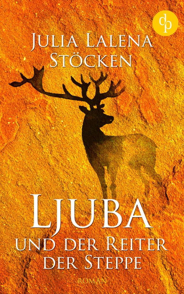 Ljuba und der Reiter der Steppe (Historisch, Liebe, Abenteuer) als eBook