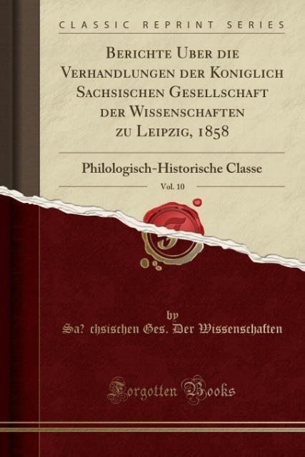 Berichte U´ber die Verhandlungen der Ko´niglich Sa´chsischen Gesellschaft der Wissenschaften zu Leipzig, 1858, Vol. 10 als Taschenbuch von Sa´chsi... - Forgotten Books