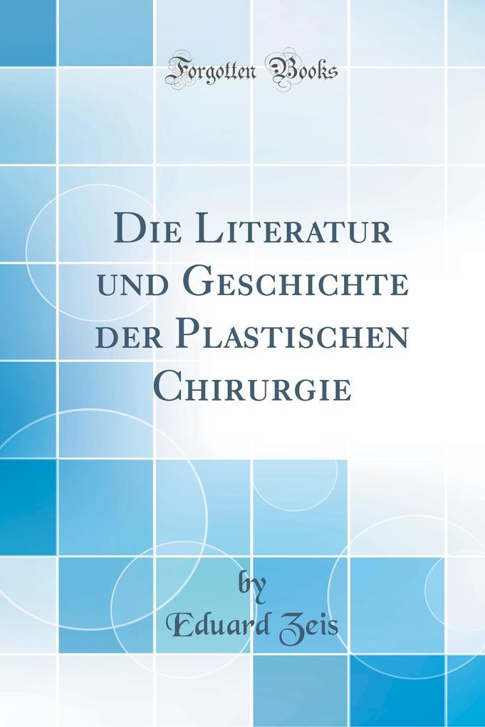 Die Literatur und Geschichte der Plastischen Chirurgie (Classic Reprint)