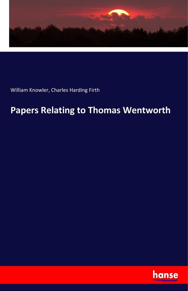 Papers Relating to Thomas Wentworth als Buch von William Knowler, Charles Harding Firth