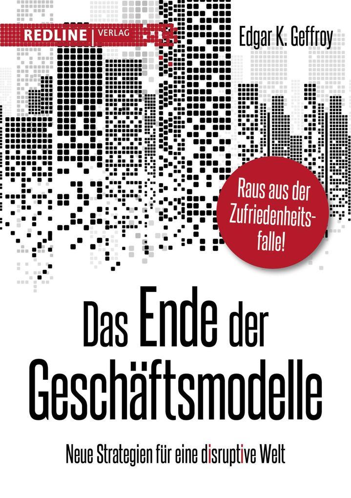 Das Ende der Geschäftsmodelle: Neue Strategien für eine disruptive Welt