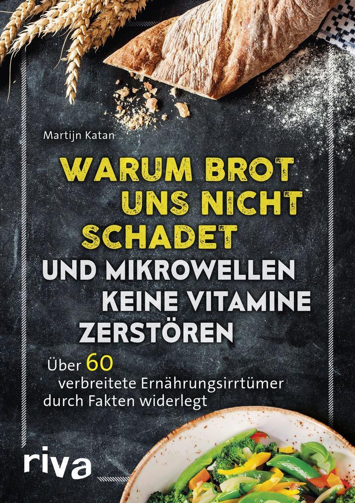 Warum Brot uns nicht schadet und Mikrowellen keine Vitamine zerstören als Buch