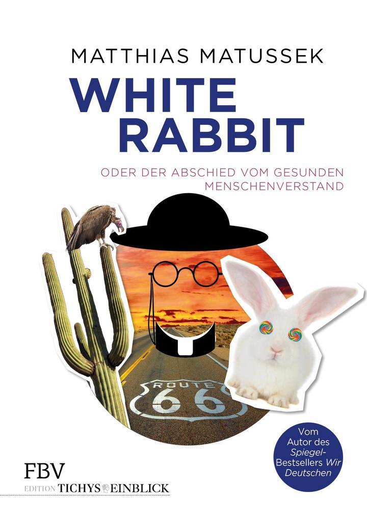 White Rabbit oder Der Abschied vom gesunden Menschenverstand als Buch (gebunden)