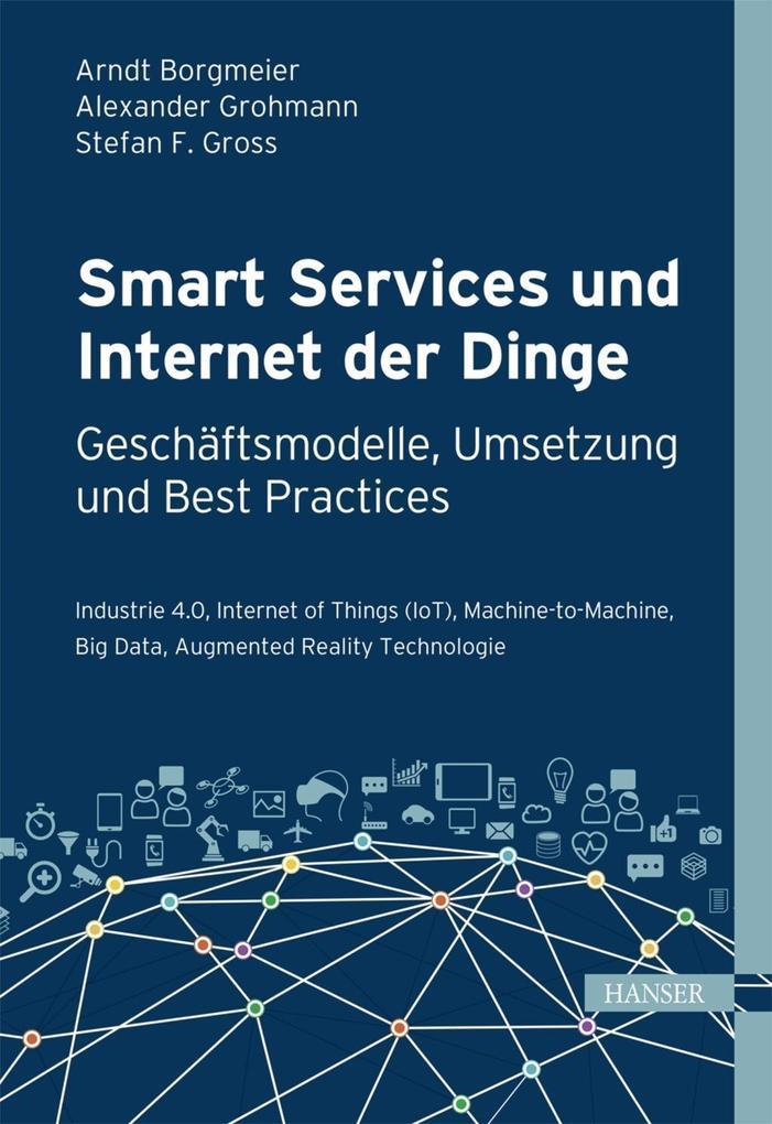 Smart Services und Internet der Dinge: Geschäftsmodelle, Umsetzung und Best Practices als eBook epub