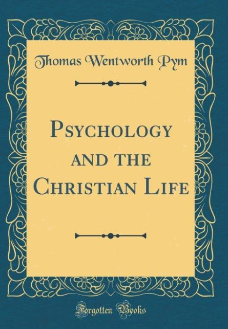 Psychology and the Christian Life (Classic Reprint) als Buch von Thomas Wentworth Pym