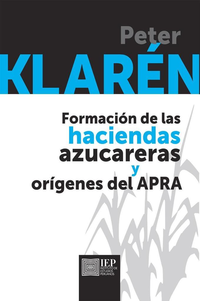 Formación de las haciendas azucareras y orígenes el Apra als eBook von Peter Klarén - Instituto de Estudios Peruanos