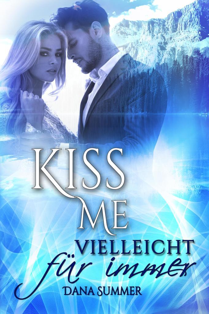 Kiss me - Vielleicht für immer als eBook