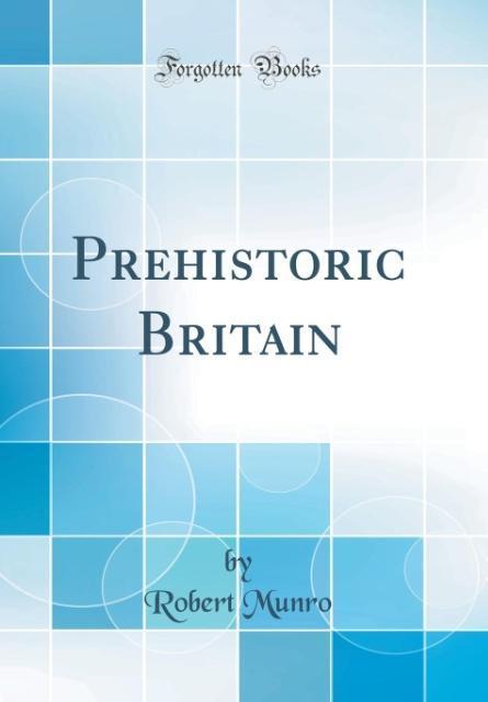 Prehistoric Britain (Classic Reprint)