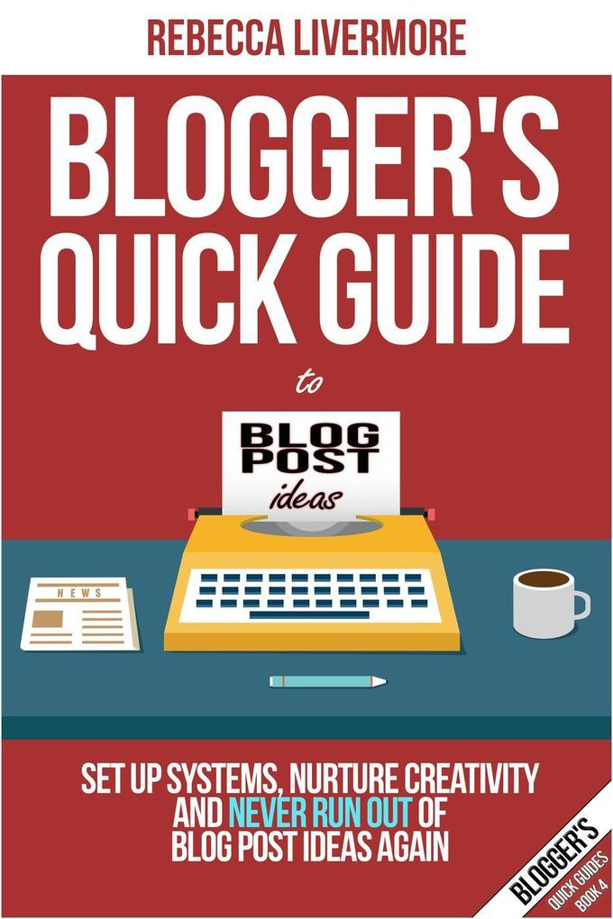 Blogger´s Quick Guide to Blog Post Ideas: Set U...