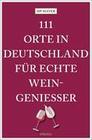 111 Orte in Deutschland für echte Weingenießer