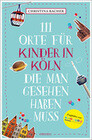 111 Orte für Kinder in Köln, die man gesehen haben muss