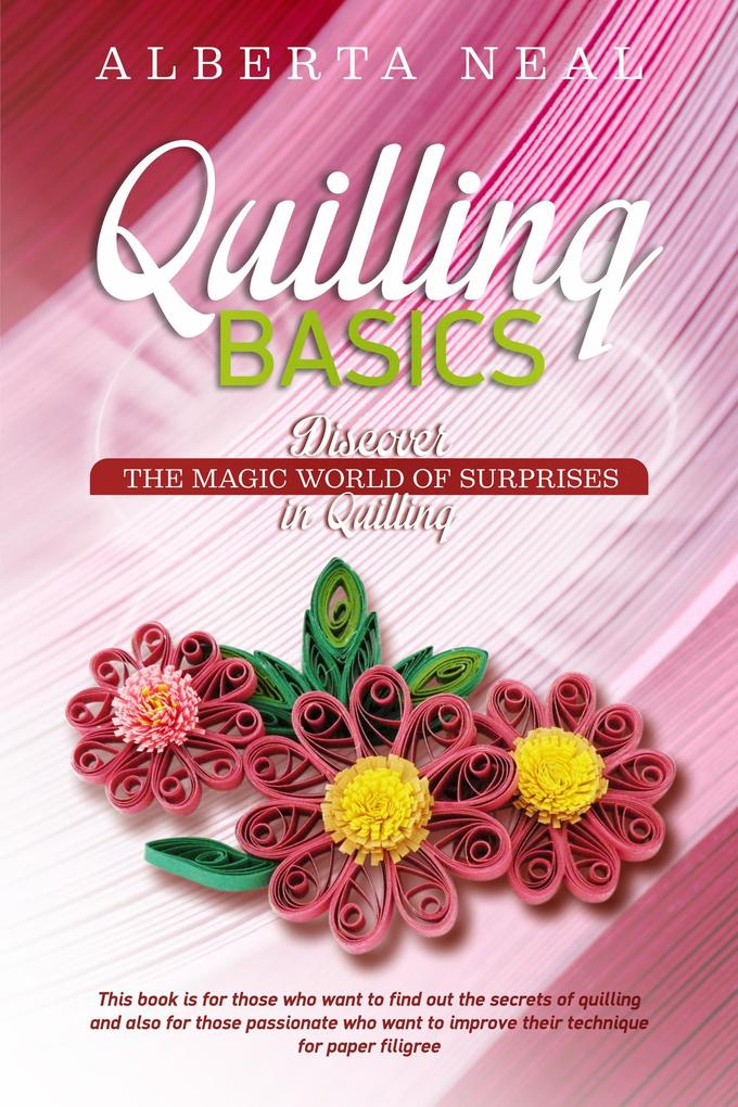 Quilling Basics: Discover the Magic World of Surprises in Quilling (Learn Quilling) als eBook