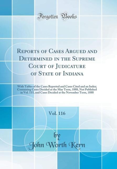 Reports of Cases Argued and Determined in the Supreme Court of Judicature of State of Indiana, Vol. 116