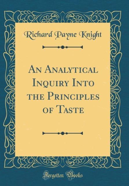 An Analytical Inquiry Into the Principles of Taste (Classic Reprint)