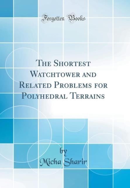 The Shortest Watchtower and Related Problems for Polyhedral Terrains (Classic Reprint)