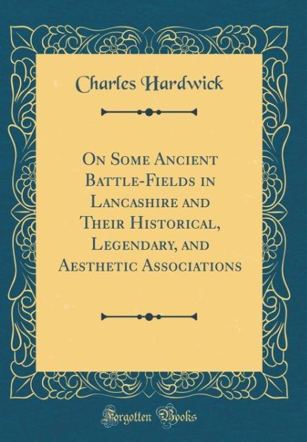 On Some Ancient Battle-Fields in Lancashire and...