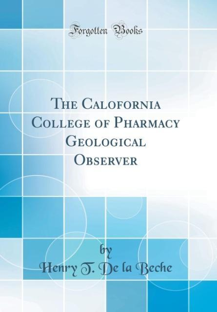 The Calofornia College of Pharmacy Geological Observer (Classic Reprint)