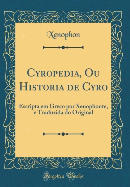 Cyropedia, Ou Historia de Cyro als Buch von Xenophon Xenophon - Forgotten Books