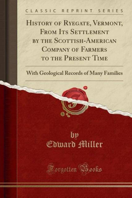 History of Ryegate, Vermont, From Its Settlement by the Scottish-American Company of Farmers to the Present Time als Taschenbuch von Edward Miller