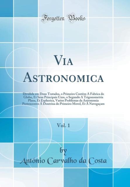 Via Astronomica, Vol. 1 als Buch von António Carvalho da Costa - Forgotten Books