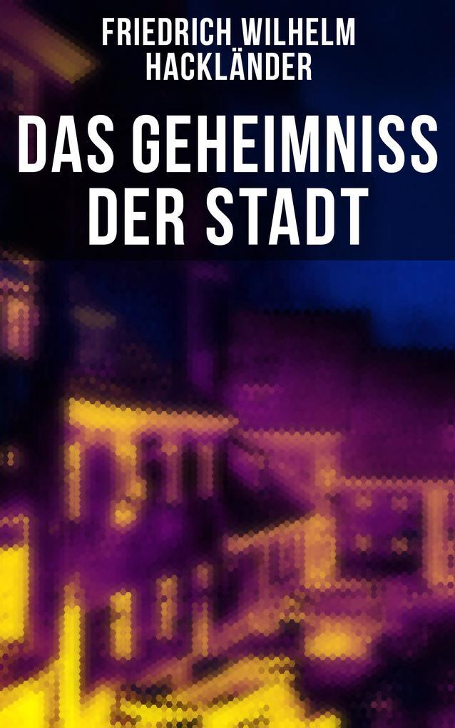 Das Geheimniss der Stadt als eBook von Friedrich Wilhelm Hackländer