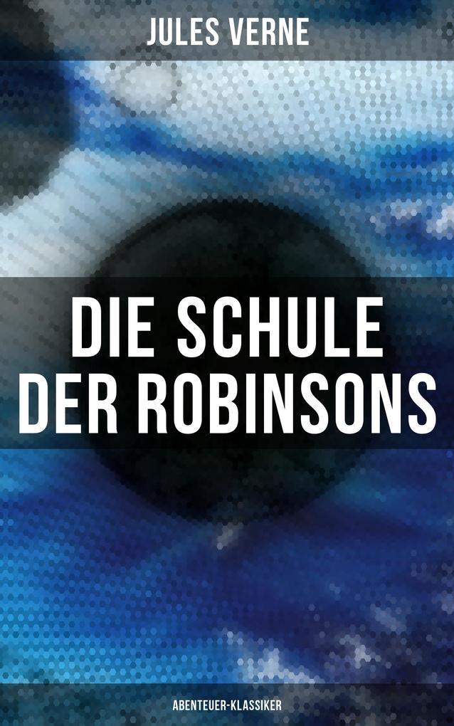 Die Schule der Robinsons: Abenteuer-Klassiker als eBook